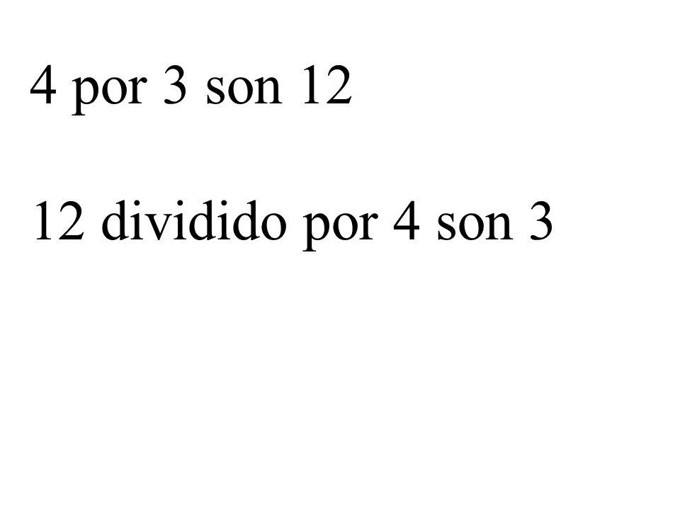4 por 3 son 12 12 dividido por 4 son 3