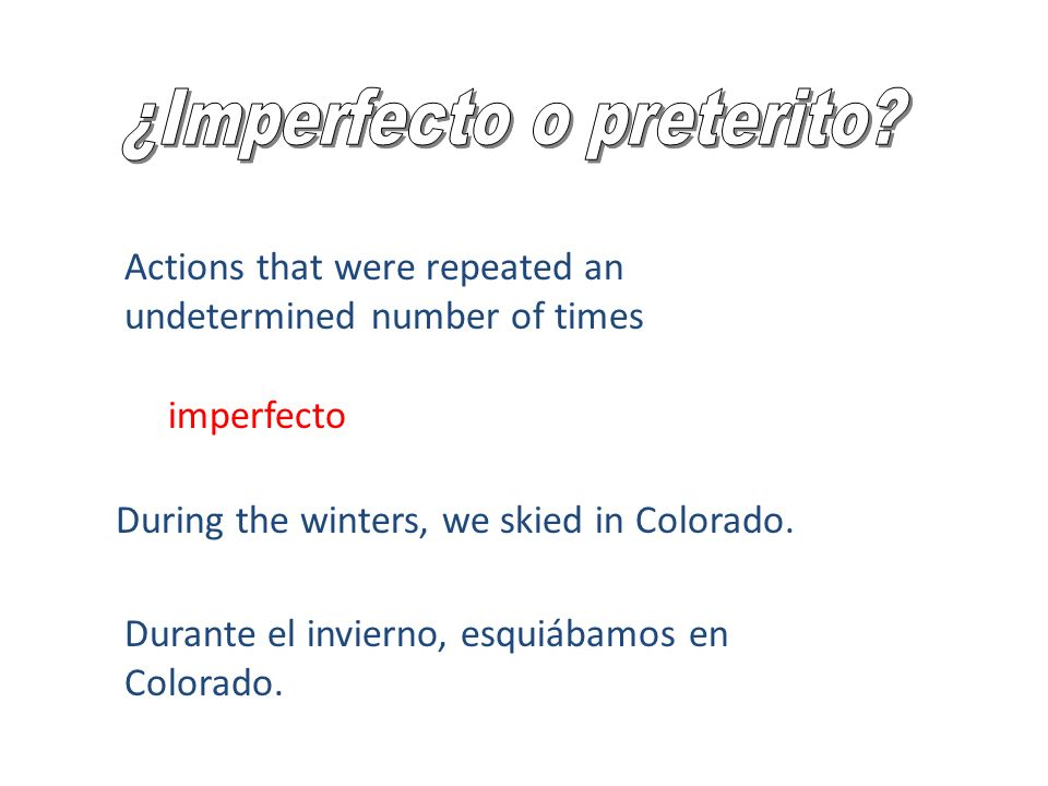 Actions that were repeated an undetermined number of times During the winters, we skied in Colorado.