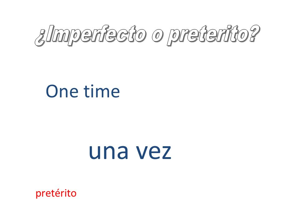 One time una vez pretérito