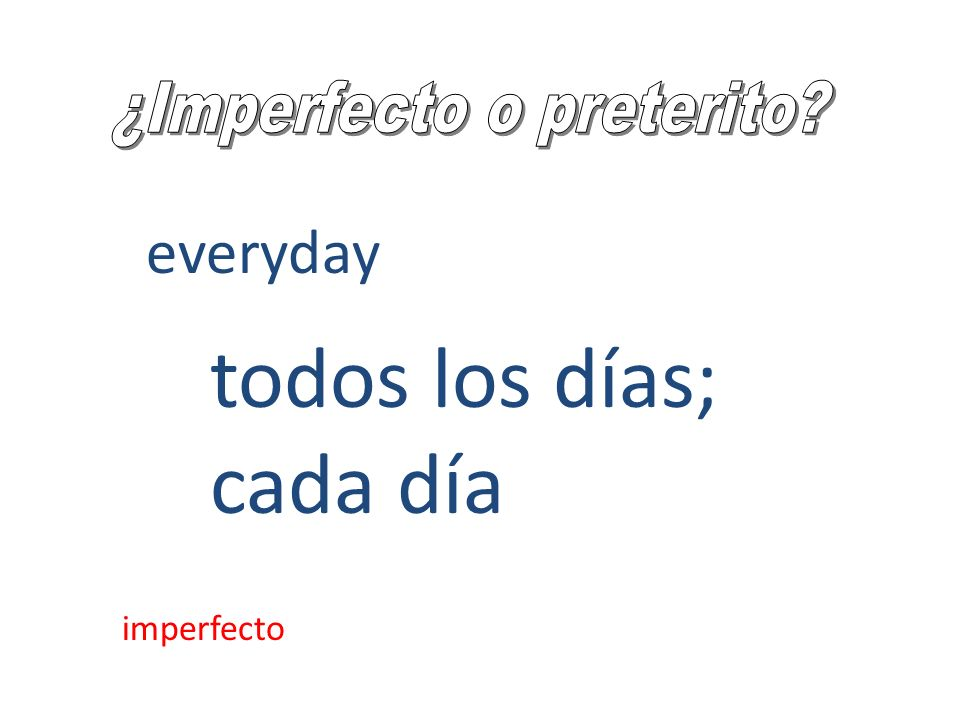 everyday todos los días; cada día imperfecto