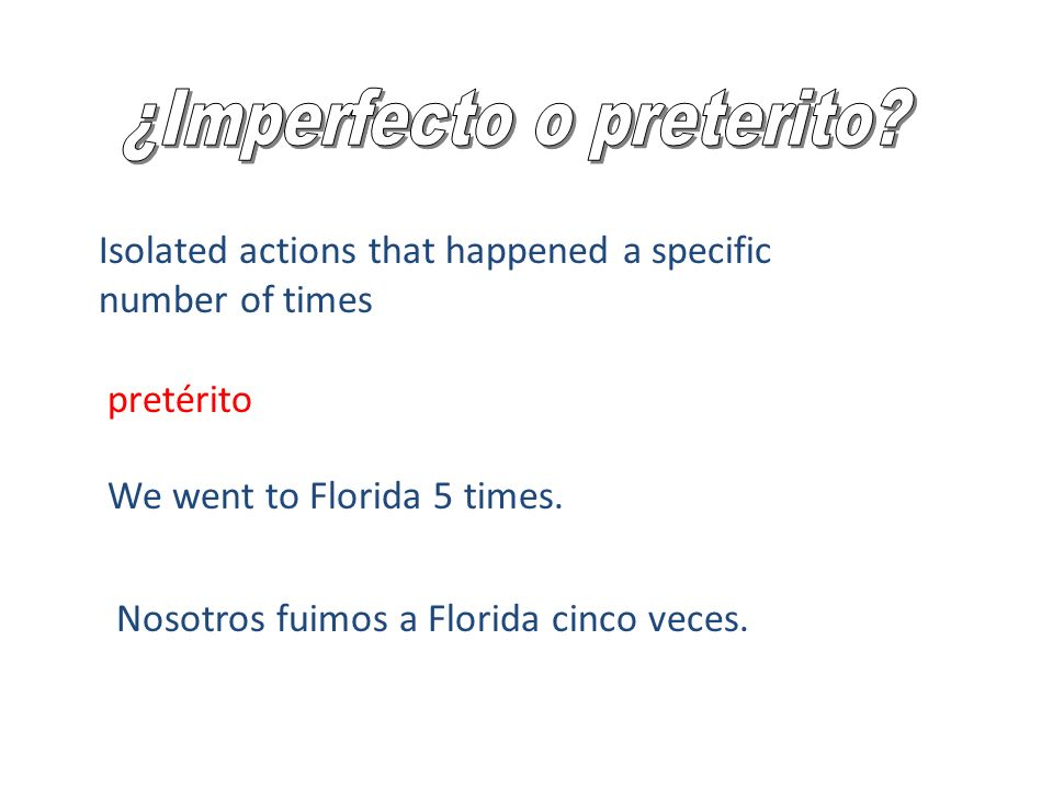 Isolated actions that happened a specific number of times We went to Florida 5 times.