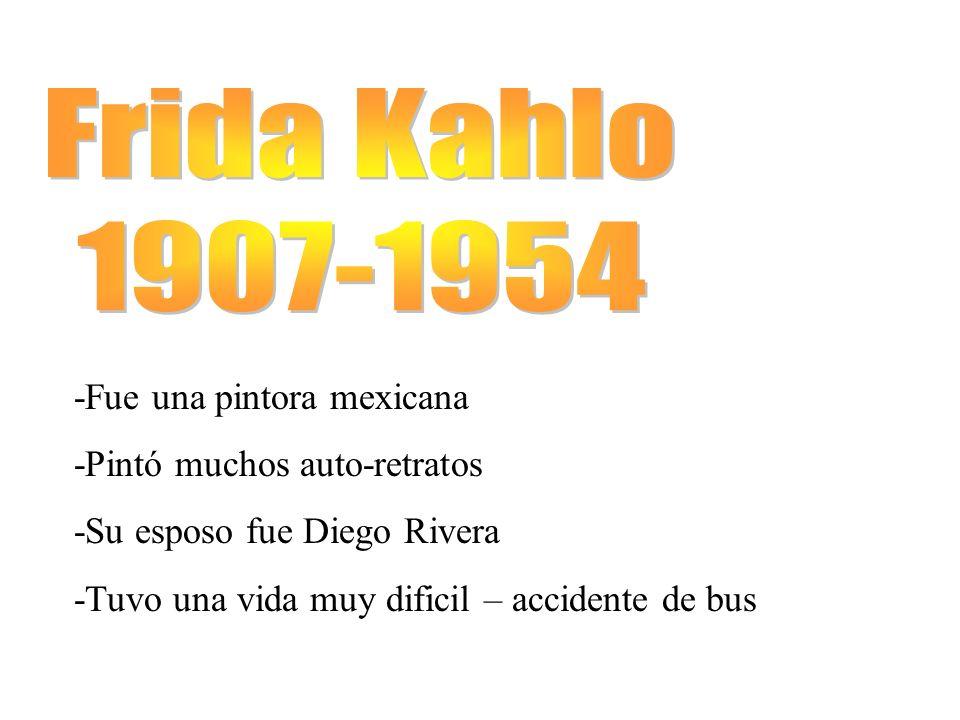 -Fue una pintora mexicana -Pintó muchos auto-retratos -Su esposo fue Diego Rivera -Tuvo una vida muy dificil – accidente de bus