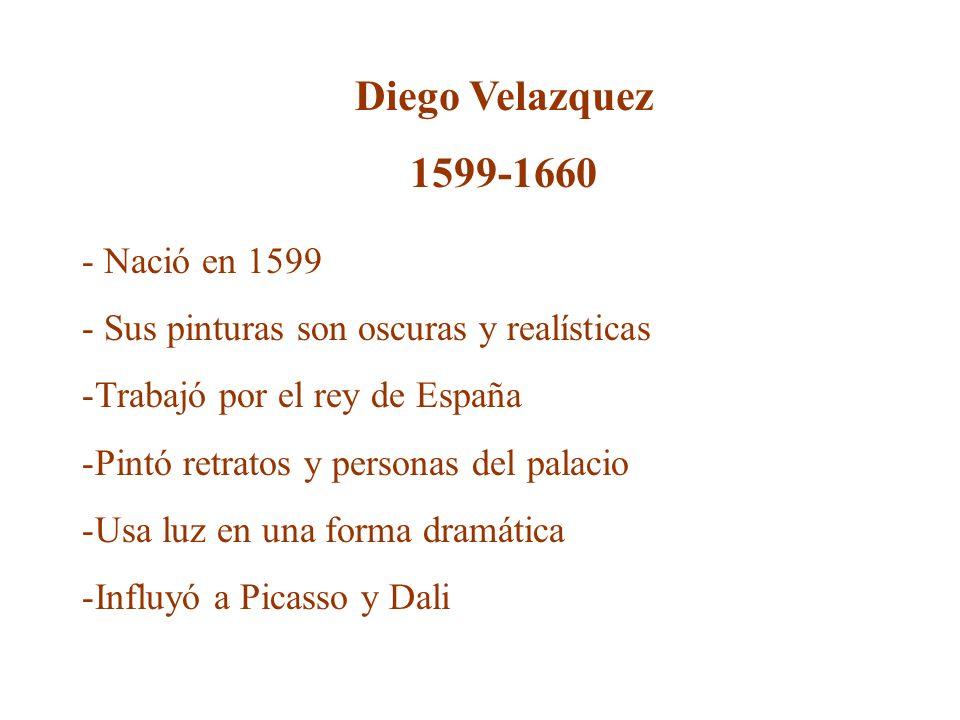 Diego Velazquez 1599-1660 - Nació en 1599 - Sus pinturas son oscuras y realísticas -Trabajó por el rey de España -Pintó retratos y personas del palaci