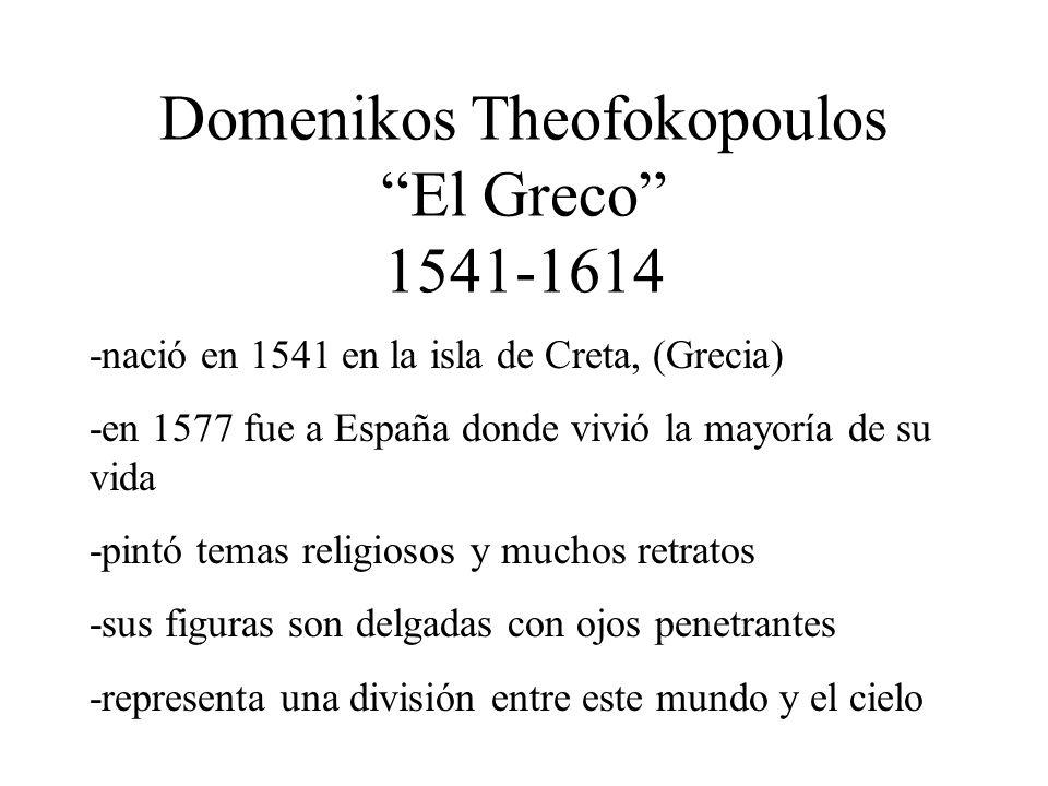Domenikos Theofokopoulos El Greco 1541-1614 -nació en 1541 en la isla de Creta, (Grecia) -en 1577 fue a España donde vivió la mayoría de su vida -pint
