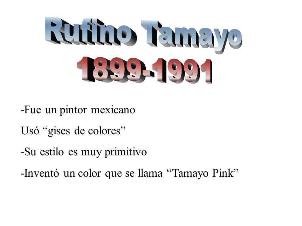-Fue un pintor mexicano Usó gises de colores -Su estilo es muy primitivo -Inventó un color que se llama Tamayo Pink
