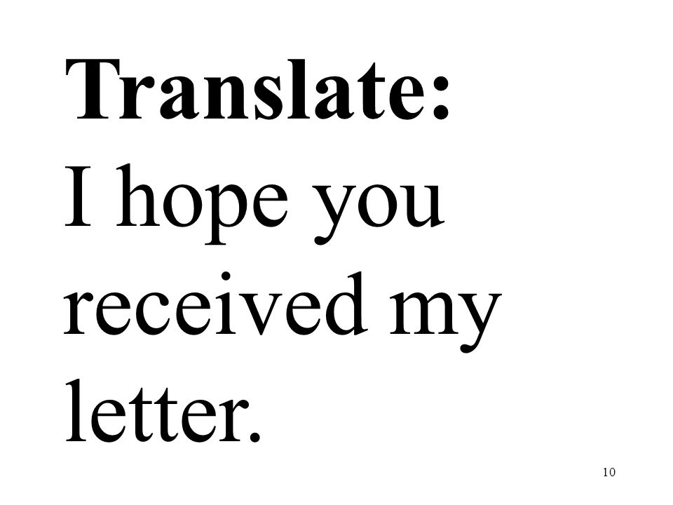 10 Translate: I hope you received my letter.