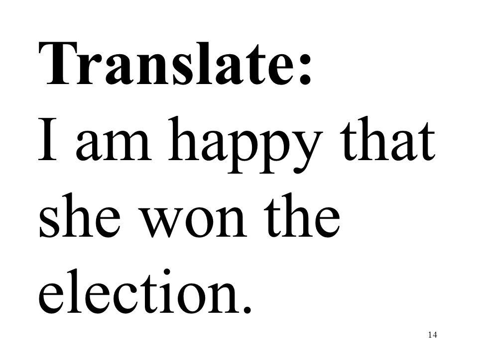 14 Translate: I am happy that she won the election.
