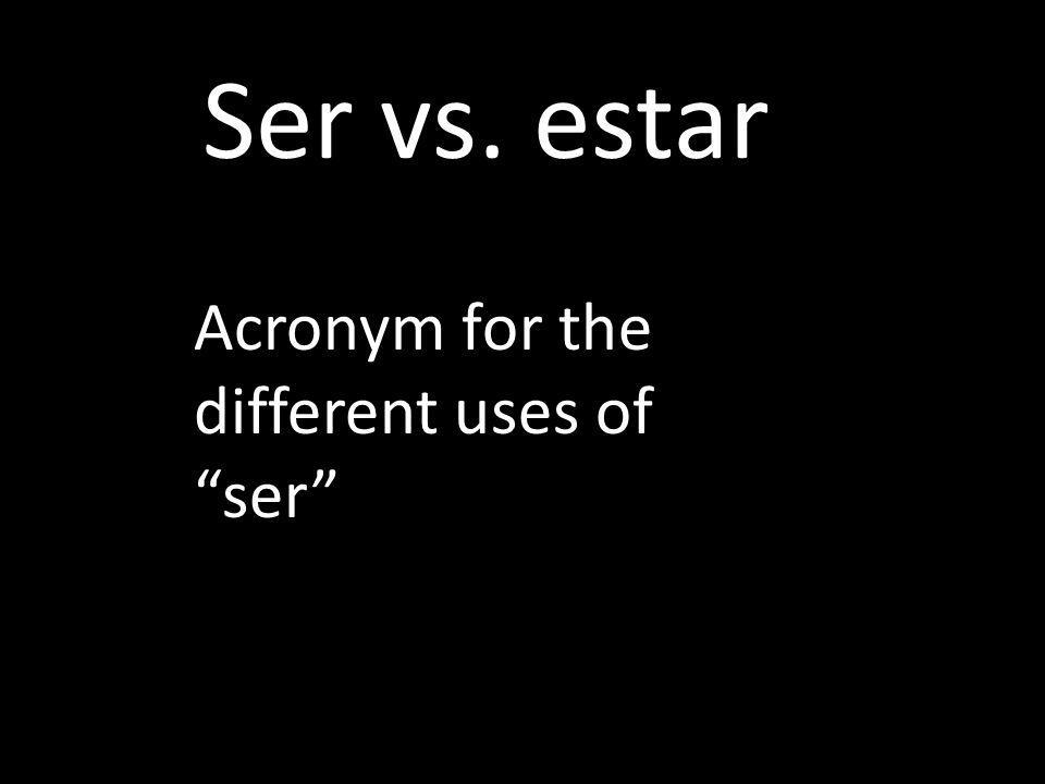 Ser vs. estar Acronym for the different uses of ser