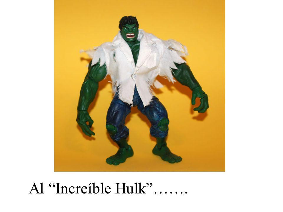 Al Increíble Hulk…….