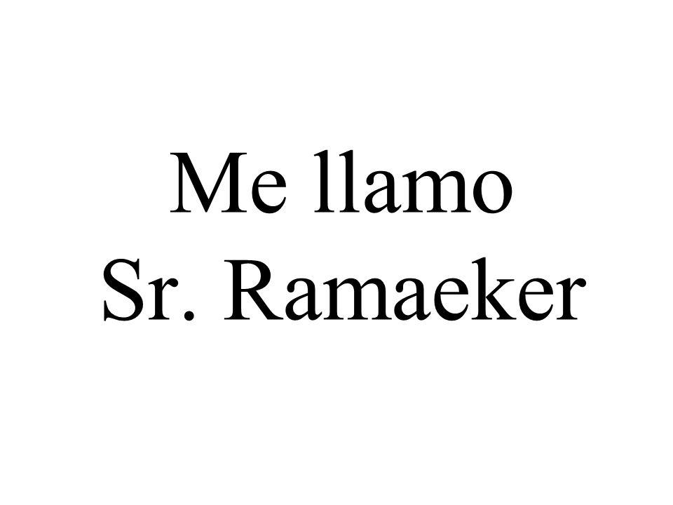 Me llamo Sr. Ramaeker