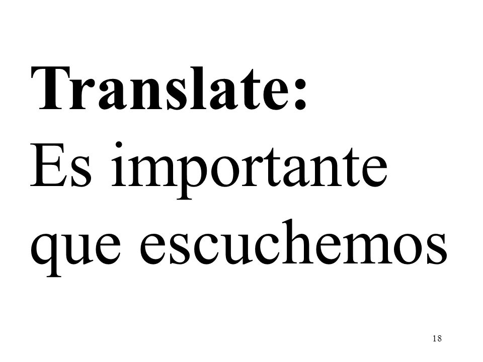 18 Translate: Es importante que escuchemos