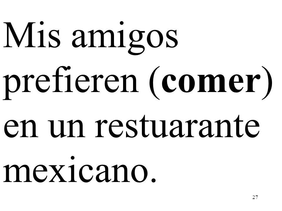 27 Mis amigos prefieren (comer) en un restuarante mexicano.