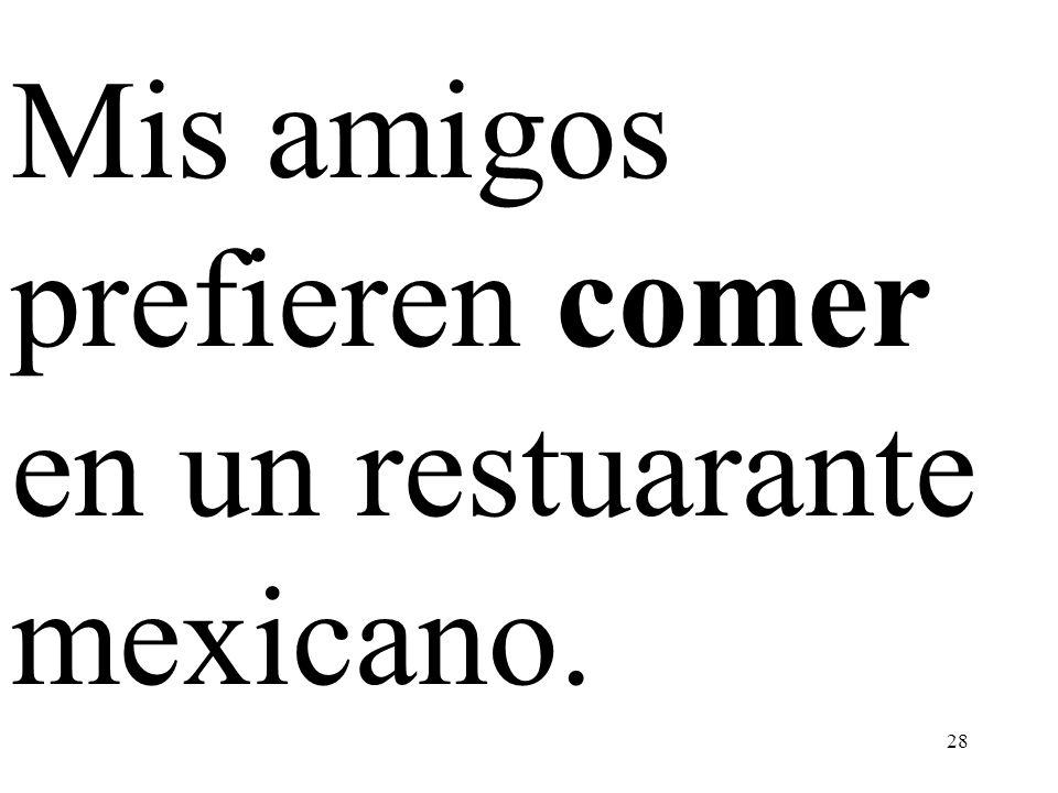 28 Mis amigos prefieren comer en un restuarante mexicano.