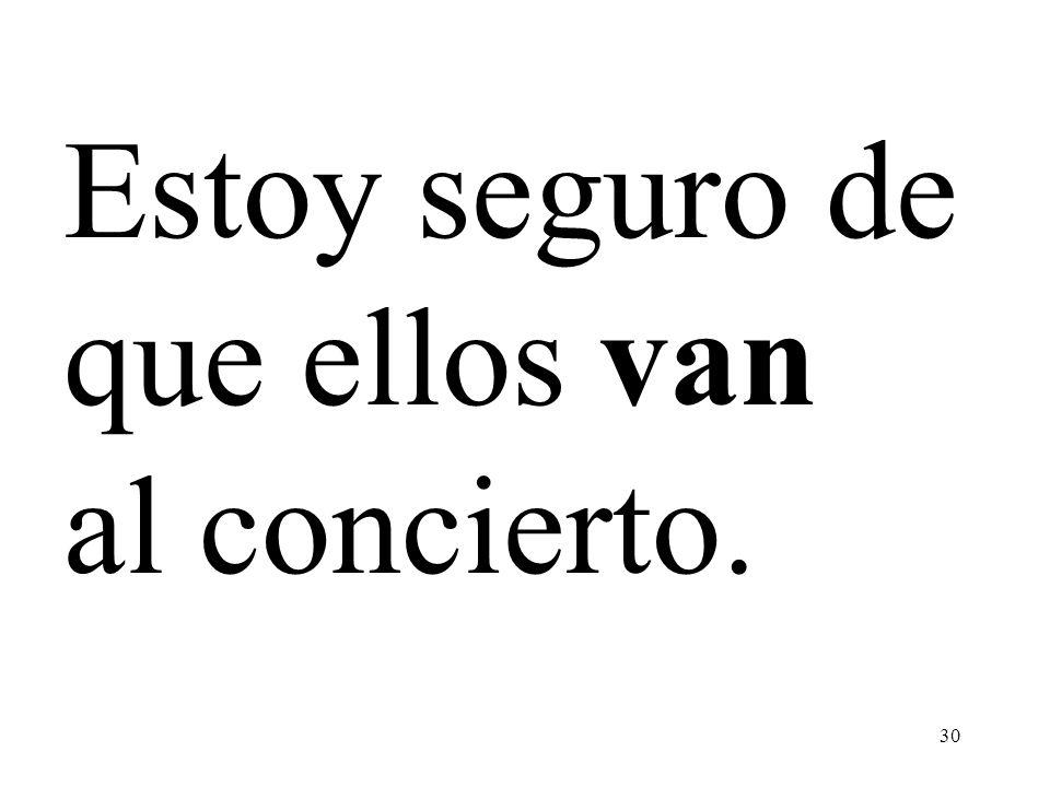 30 Estoy seguro de que ellos van al concierto.