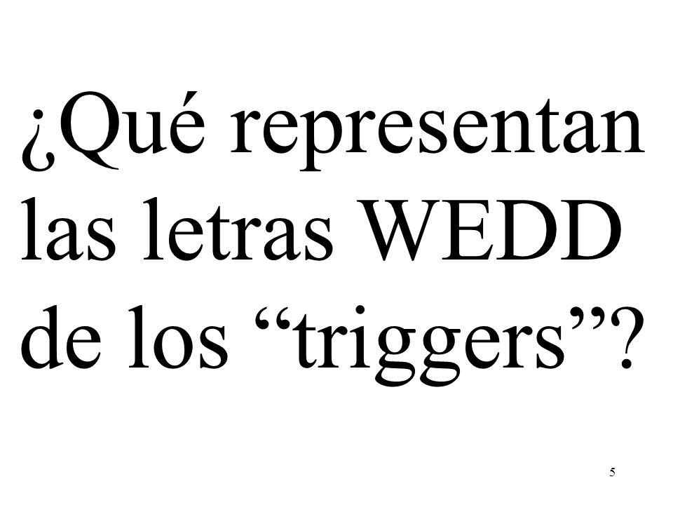 5 ¿Qué representan las letras WEDD de los triggers?