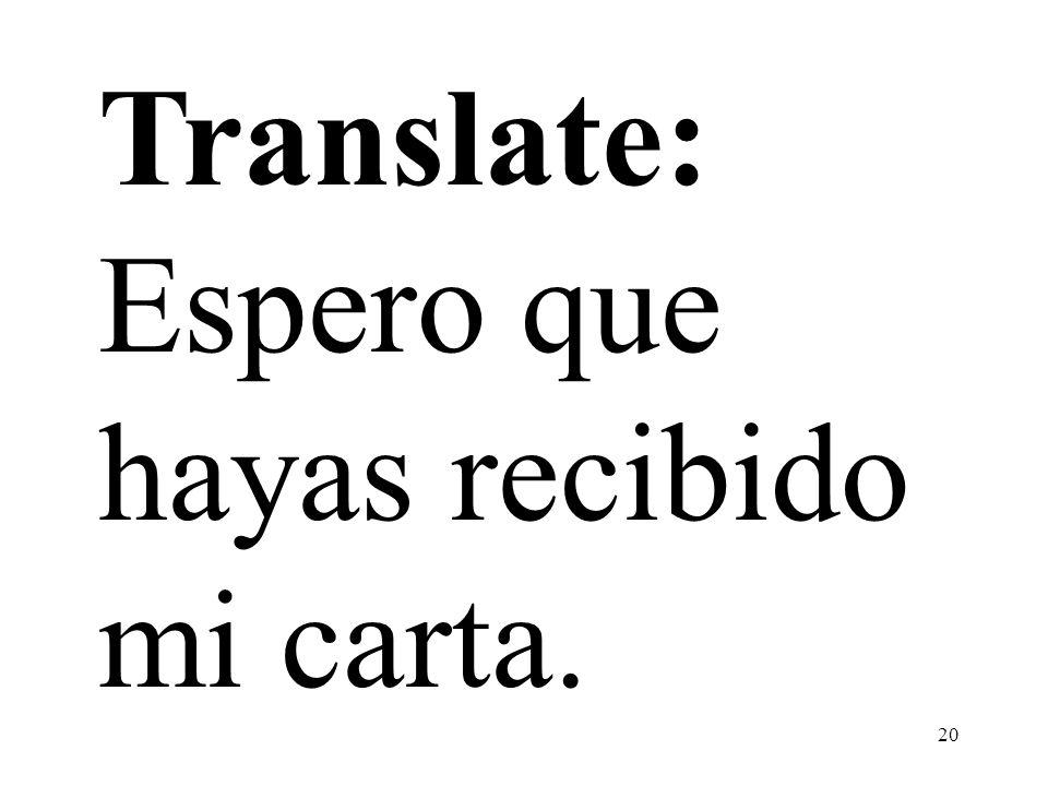 20 Translate: Espero que hayas recibido mi carta.