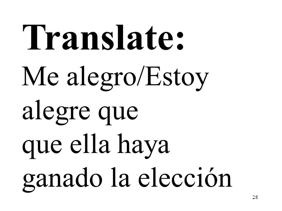 28 Translate: Me alegro/Estoy alegre que que ella haya ganado la elección
