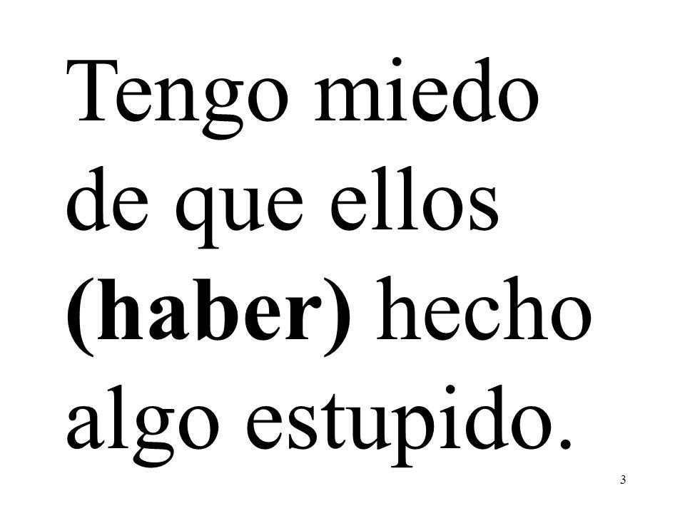 14 Conjugate: haber: present perfect subjunctive yo: haya tú:hayas él:haya Nosotros: hayamos vosotros:hayáis Ellos: hayan