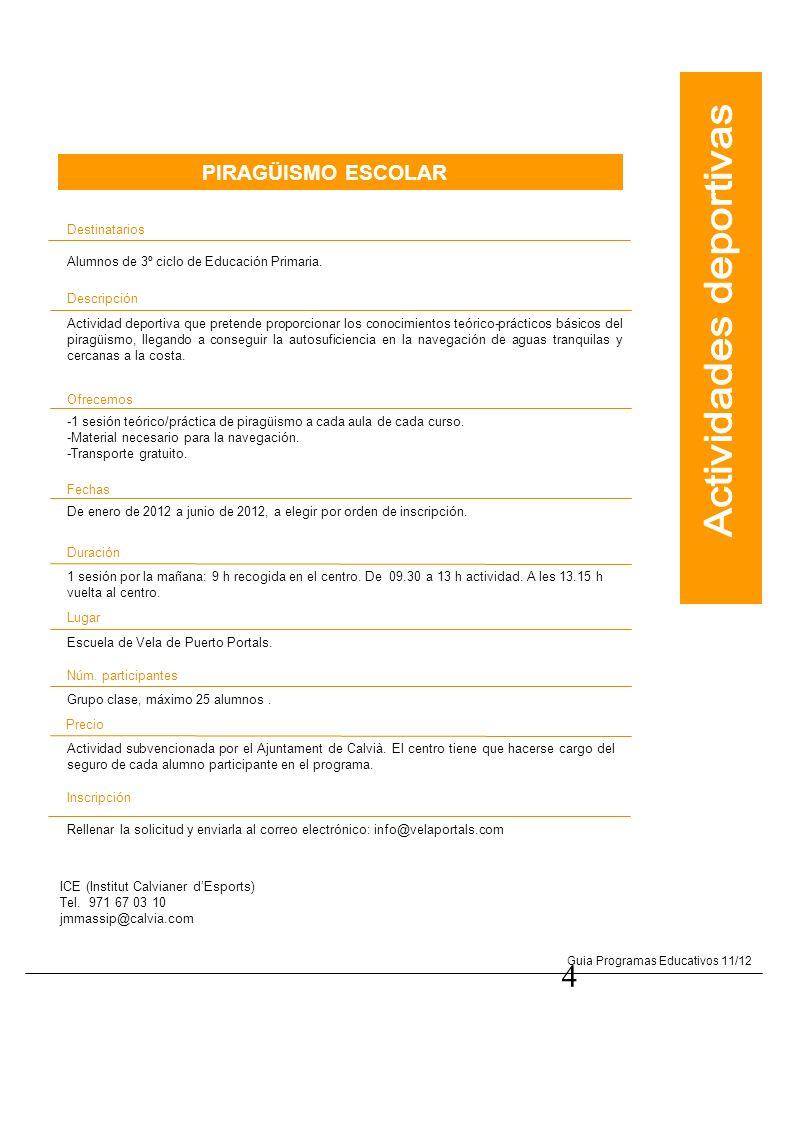 4 Guia Programas Educativos 11/12 PIRAGÜISMO ESCOLAR Destinatarios Alumnos de 3º ciclo de Educación Primaria. Descripción Actividad deportiva que pret