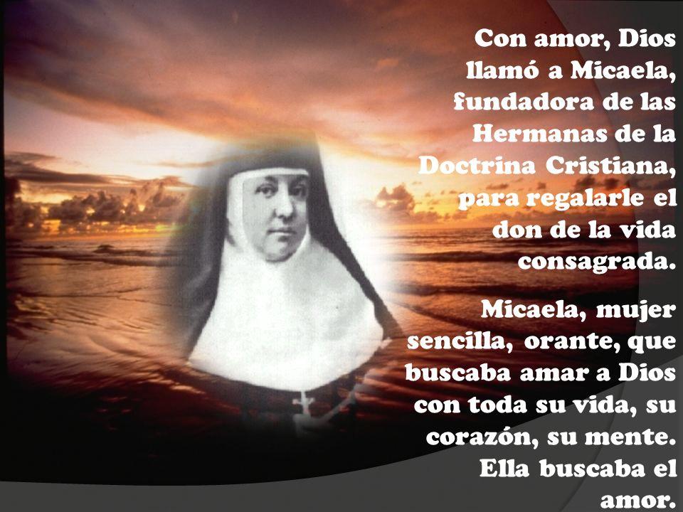 Con amor, Dios llamó a Micaela, fundadora de las Hermanas de la Doctrina Cristiana, para regalarle el don de la vida consagrada. Micaela, mujer sencil