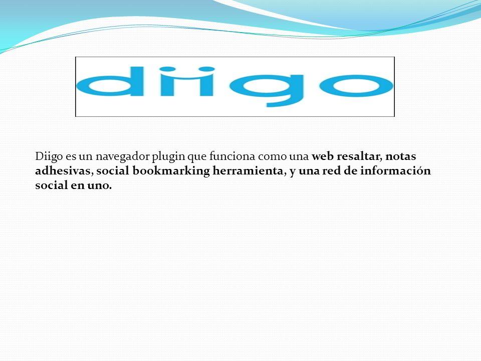 Diigo es un navegador plugin que funciona como una web resaltar, notas adhesivas, social bookmarking herramienta, y una red de información social en uno.