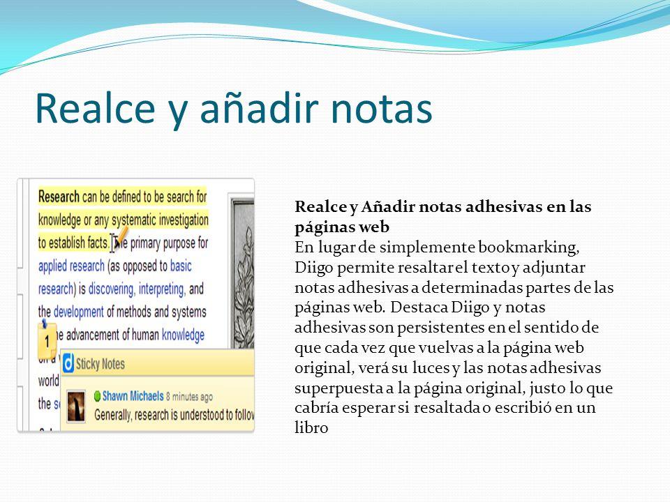 Realce y añadir notas Realce y Añadir notas adhesivas en las páginas web En lugar de simplemente bookmarking, Diigo permite resaltar el texto y adjuntar notas adhesivas a determinadas partes de las páginas web.