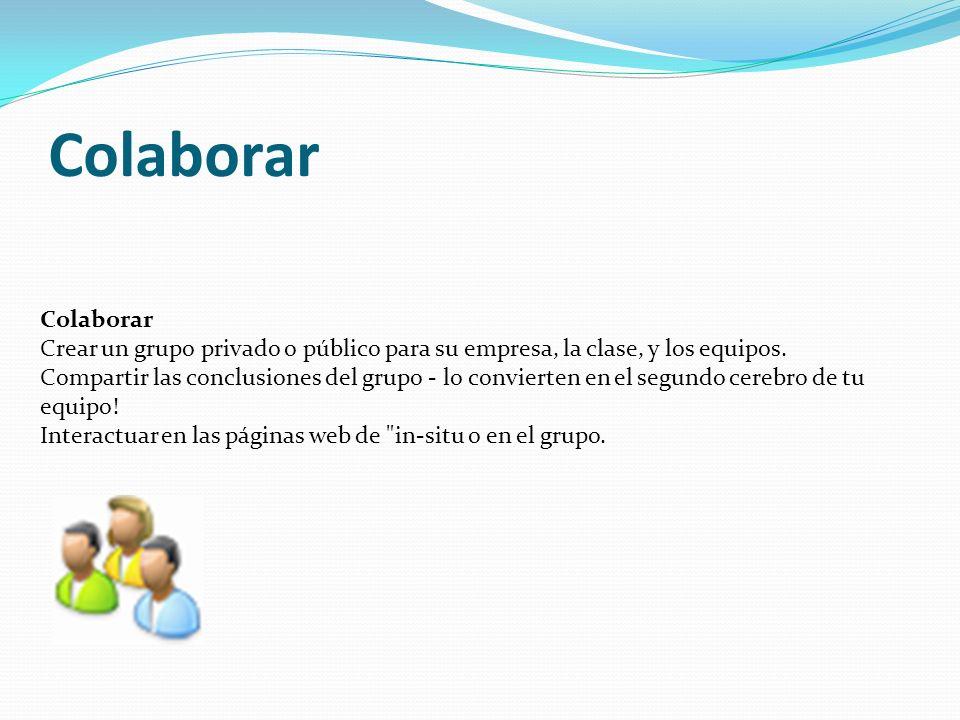 Colaborar Crear un grupo privado o público para su empresa, la clase, y los equipos.
