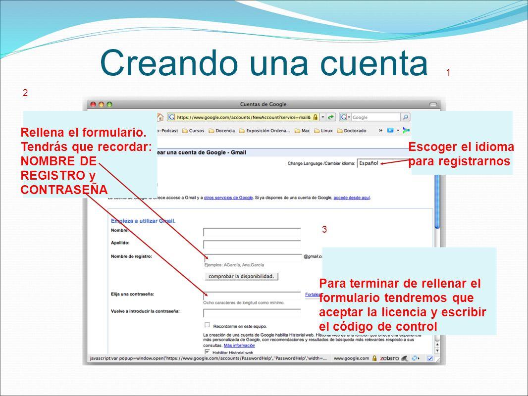 Creando una cuenta Escoger el idioma para registrarnos 1 2 Rellena el formulario. Tendrás que recordar: NOMBRE DE REGISTRO y CONTRASEÑA Para terminar