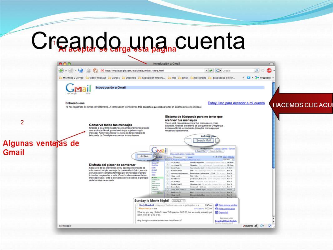 2 Algunas ventajas de Gmail 1 Al aceptar se carga esta página Creando una cuenta HACEMOS CLIC AQUÍ