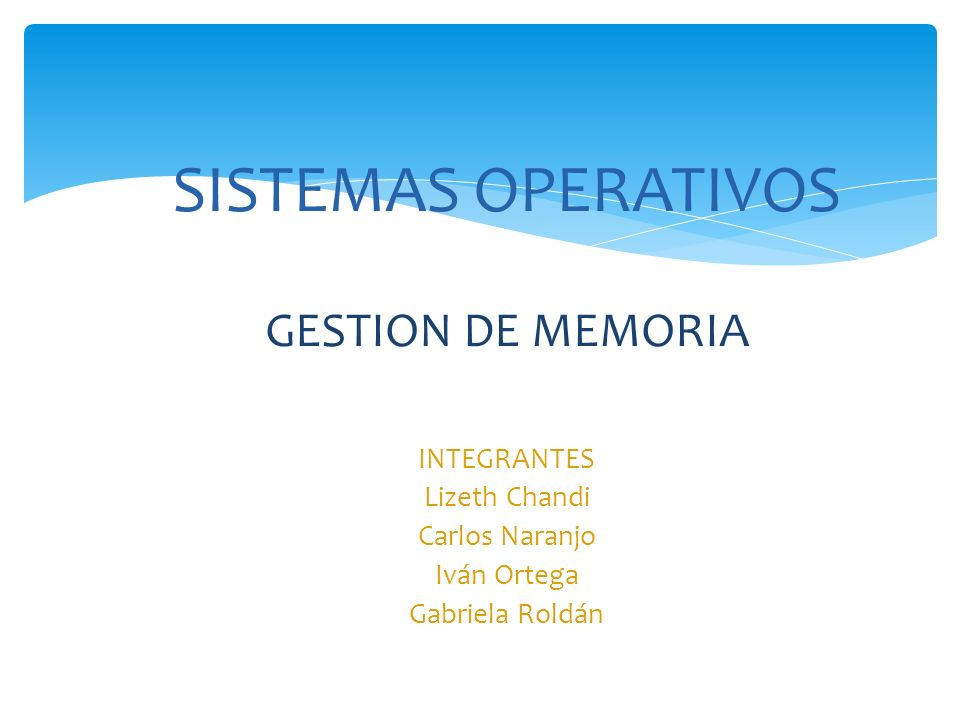SISTEMAS OPERATIVOS GESTION DE MEMORIA INTEGRANTES Lizeth Chandi Carlos Naranjo Iván Ortega Gabriela Roldán