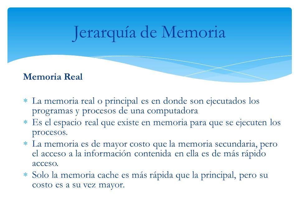 Memoria Real La memoria real o principal es en donde son ejecutados los programas y procesos de una computadora Es el espacio real que existe en memor