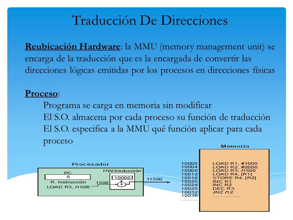 Traducción De Direcciones Reubicación Hardware: la MMU (memory management unit) se encarga de la traducción que es la encargada de convertir las direc