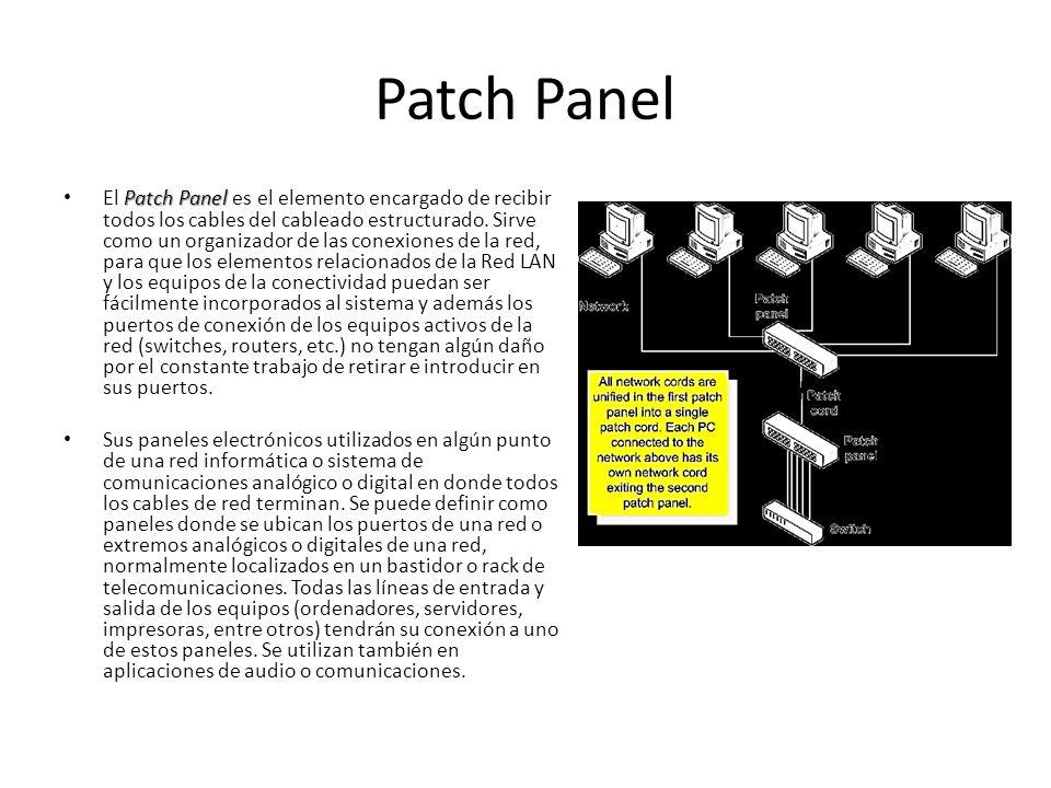 Patch Panel Patch Panel El Patch Panel es el elemento encargado de recibir todos los cables del cableado estructurado. Sirve como un organizador de la