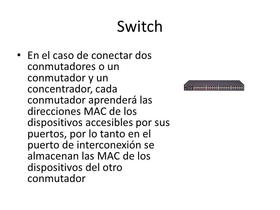 Switch En el caso de conectar dos conmutadores o un conmutador y un concentrador, cada conmutador aprenderá las direcciones MAC de los dispositivos ac