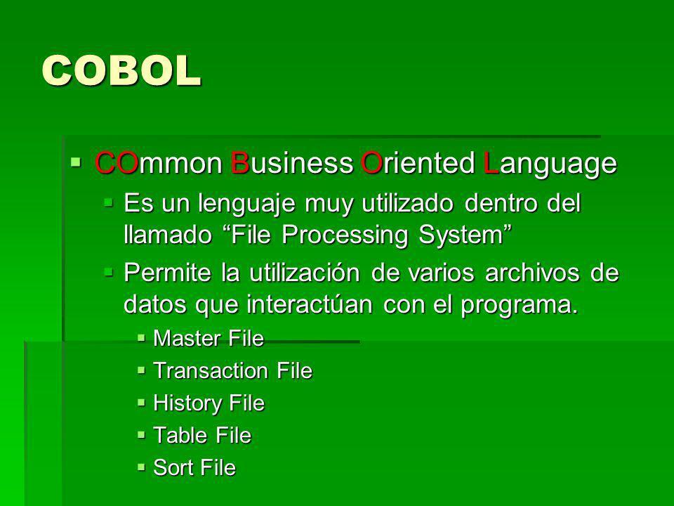 COBOL COmmon Business Oriented Language COmmon Business Oriented Language Es un lenguaje muy utilizado dentro del llamado File Processing System Es un