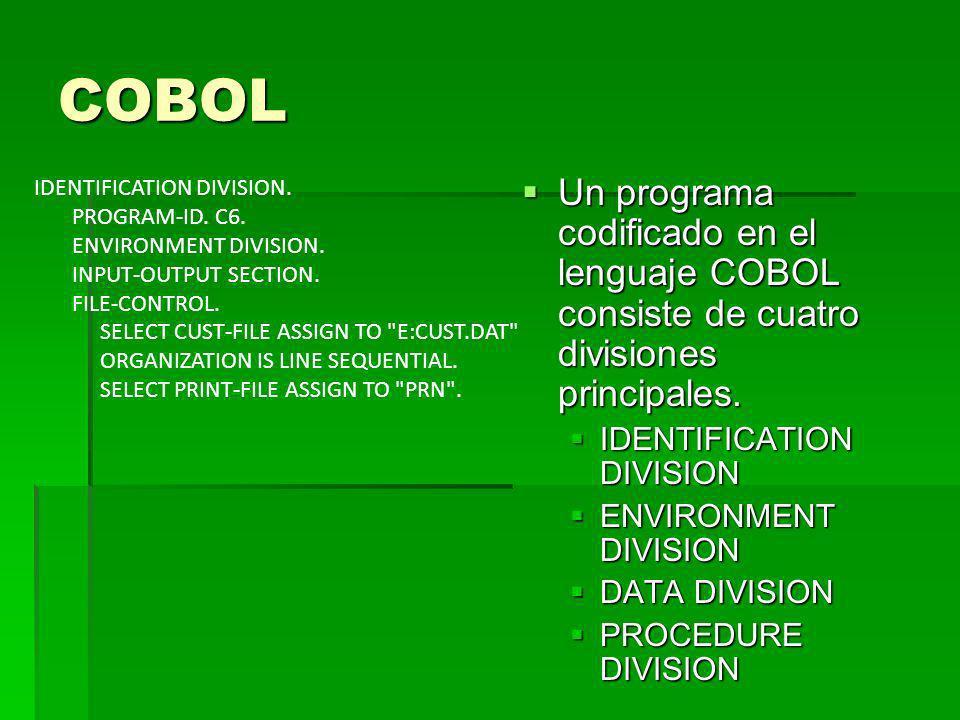 COBOL Un programa codificado en el lenguaje COBOL consiste de cuatro divisiones principales. Un programa codificado en el lenguaje COBOL consiste de c