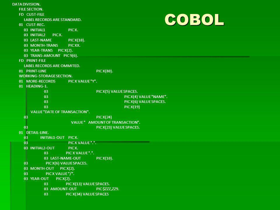 COBOL DATA DIVISION. FILE SECTION. FD CUST-FILE LABEL RECORDS ARE STANDARD. 01 CUST-REC. 03 INITIAL1PIC X. 03 INITIAL2 PIC X. 03 LAST-NAMEPIC X(10). 0