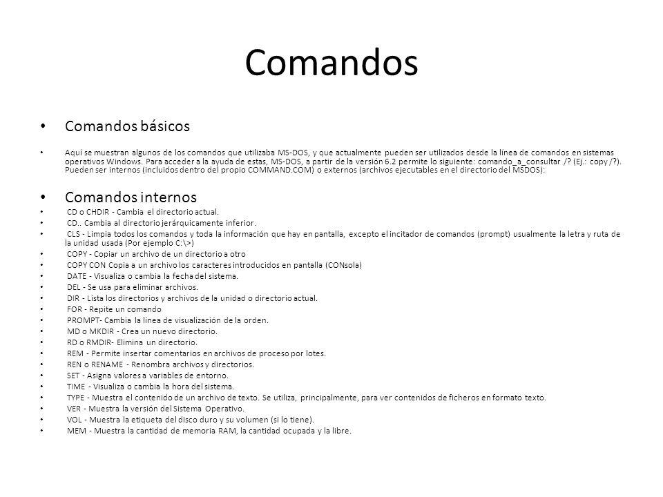 Comandos Comandos básicos Aquí se muestran algunos de los comandos que utilizaba MS-DOS, y que actualmente pueden ser utilizados desde la línea de com