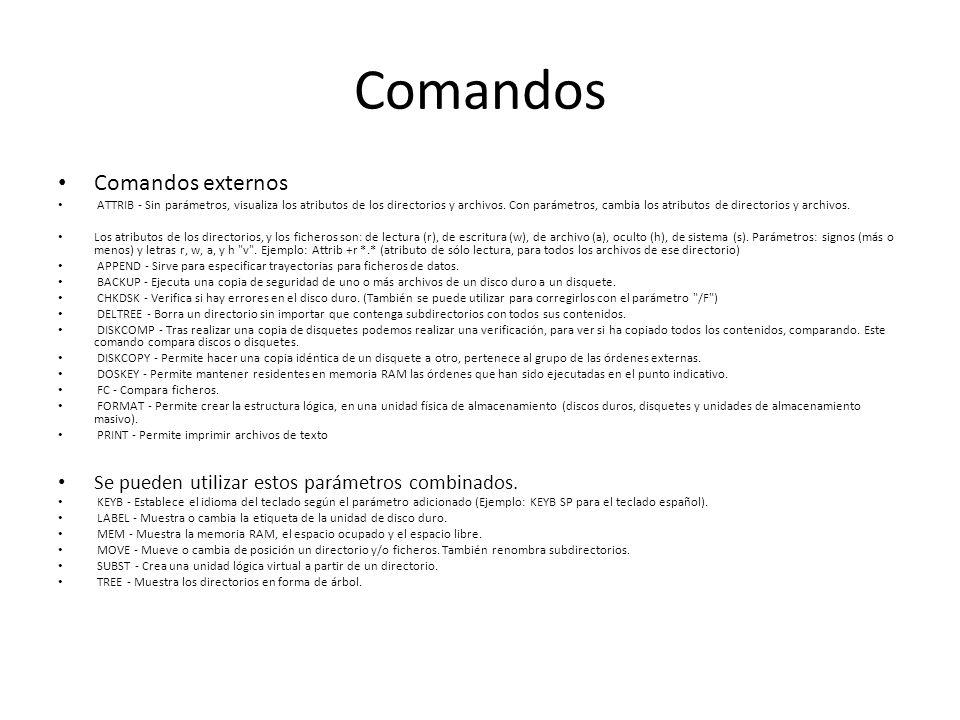 Comandos Comandos externos ATTRIB - Sin parámetros, visualiza los atributos de los directorios y archivos. Con parámetros, cambia los atributos de dir