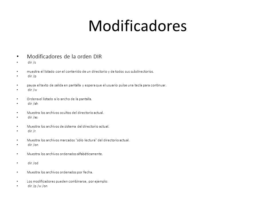 Modificadores Modificadores de la orden DIR dir /s muestra el listado con el contenido de un directorio y de todos sus subdirectorios. dir /p pausa el