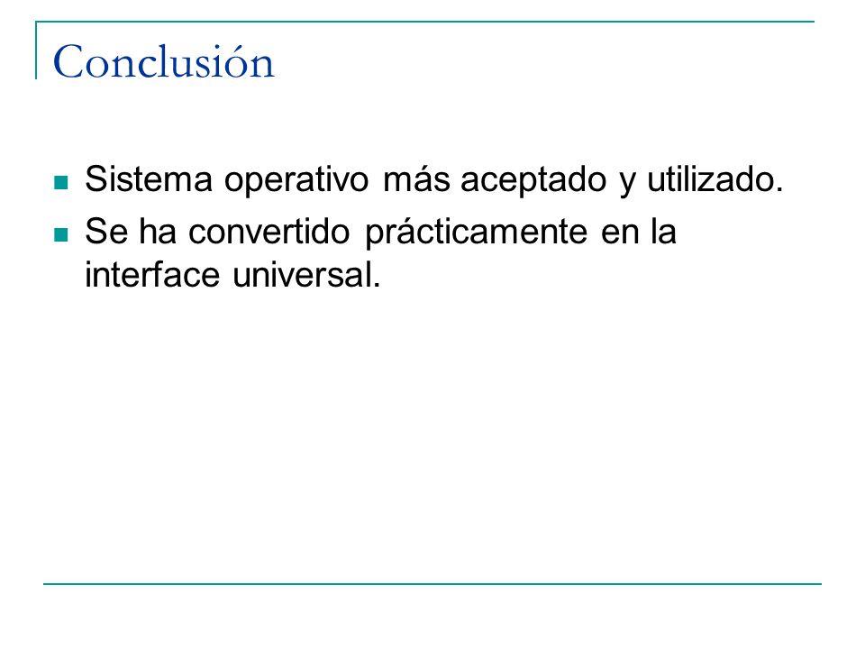 Conclusión Sistema operativo más aceptado y utilizado. Se ha convertido prácticamente en la interface universal.