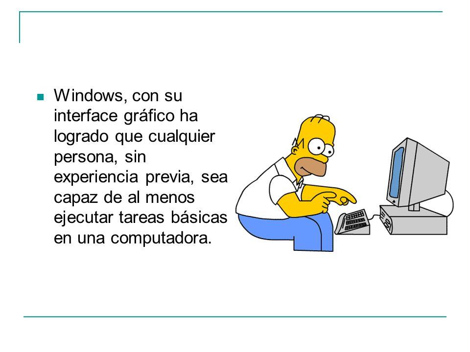 Windows, con su interface gráfico ha logrado que cualquier persona, sin experiencia previa, sea capaz de al menos ejecutar tareas básicas en una compu