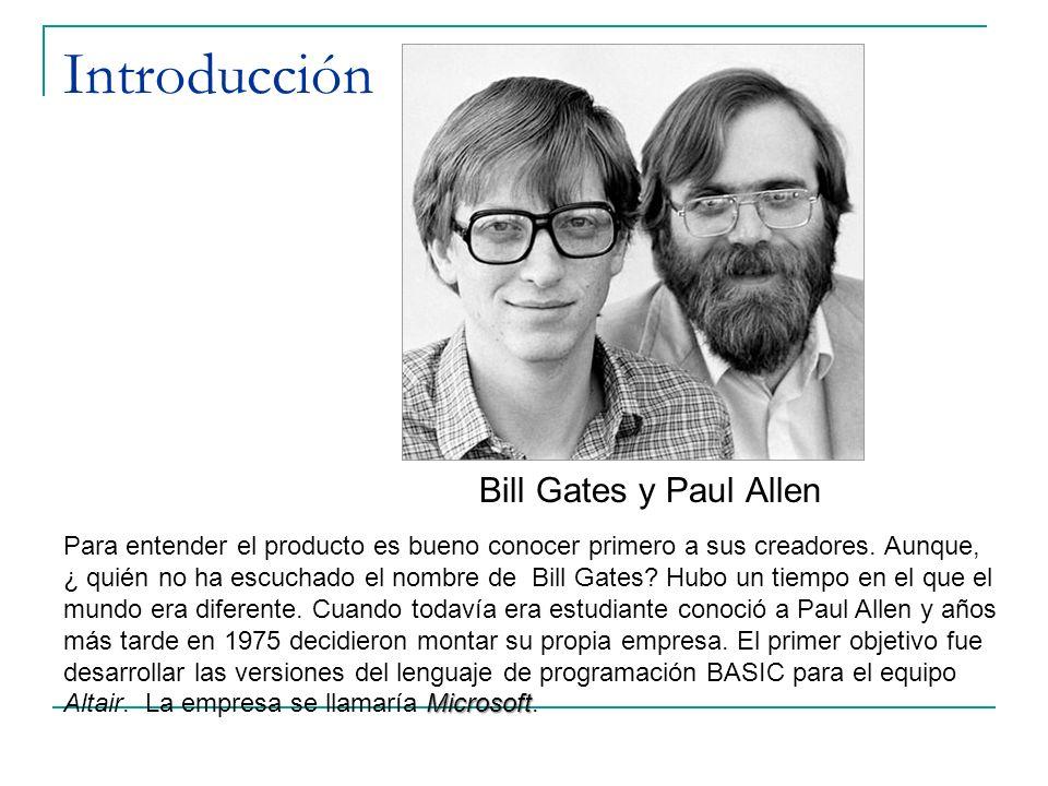 Introducción Bill Gates y Paul Allen Microsoft Para entender el producto es bueno conocer primero a sus creadores. Aunque, ¿ quién no ha escuchado el