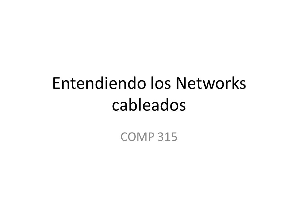 Entendiendo los Networks cableados COMP 315