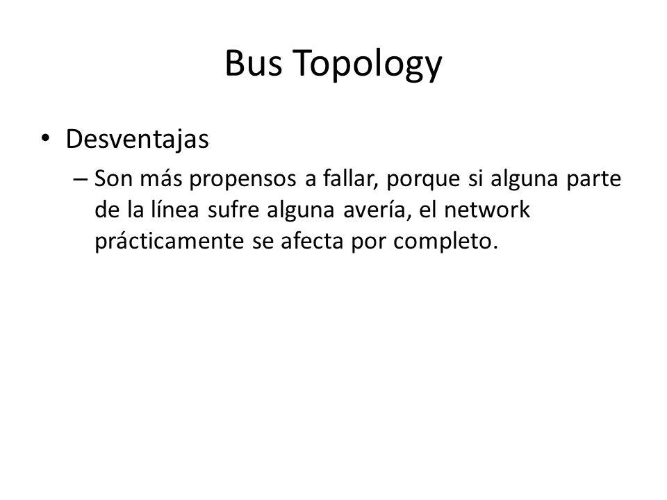 Bus Topology Desventajas – Son más propensos a fallar, porque si alguna parte de la línea sufre alguna avería, el network prácticamente se afecta por