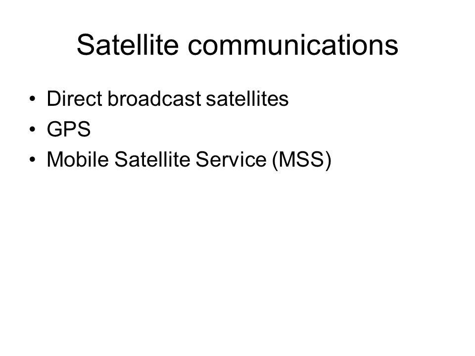 Satellite communications Direct broadcast satellites GPS Mobile Satellite Service (MSS)