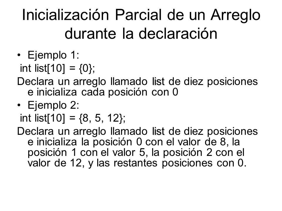 Inicialización Parcial de un Arreglo durante la declaración Ejemplo 1: int list[10] = {0}; list Declara un arreglo llamado list de diez posiciones e i