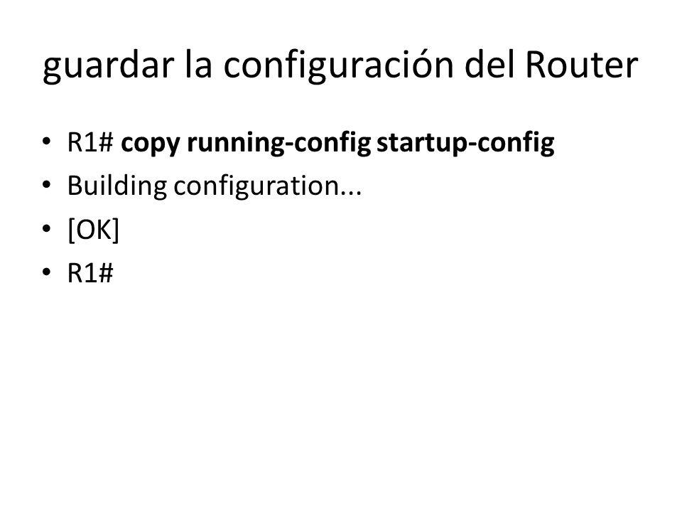 guardar la configuración del Router R1# copy running-config startup-config Building configuration... [OK] R1#