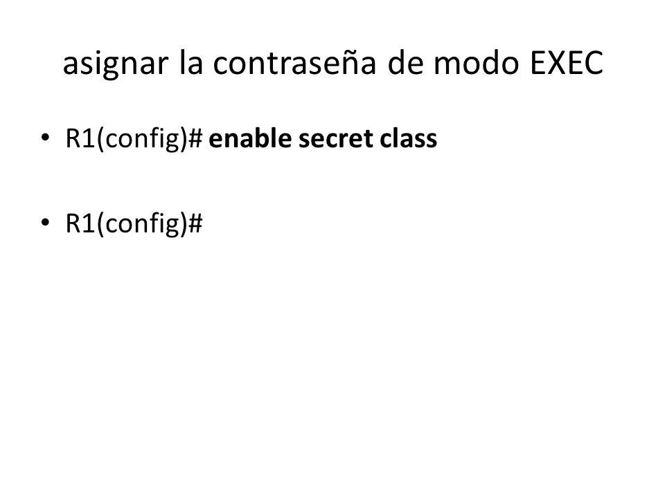asignar la contraseña de modo EXEC R1(config)# enable secret class R1(config)#