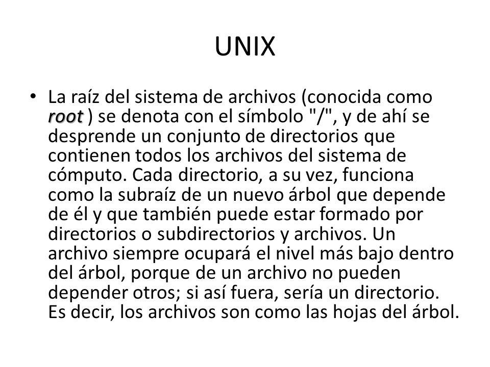 UNIX root La raíz del sistema de archivos (conocida como root ) se denota con el símbolo